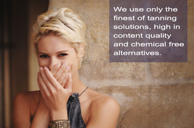 We use only the finest of tanning solutions, high in content quality  and chemical free alternatives.